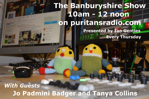 The Banburyshire Show with guests Jo Padmini Badger and Tanya Collins.