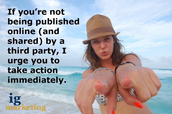 If you're not being published online (and shared) by a third party, I urge you to take action immediately.
