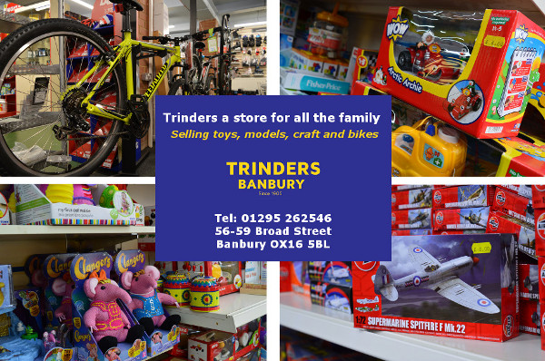 Banbury's favourite toy shop. Trinders has been trading in the town centre since the start of the 20th century, providing Banbury with children's toys, kids bikes, model trains, games, crafts and puzzles.