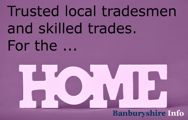 A list of trusted tradesmen and skilled trades based in the Banbury area, that provide specialised services for YOUR home & garden.